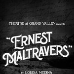 Theatre at Grand Valley presents ERNEST MALTRAVERS on April 23, 2021
